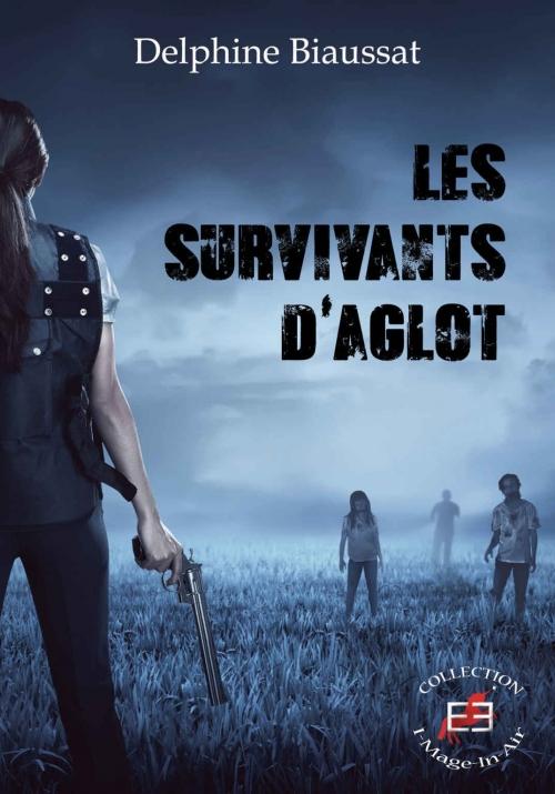Les survivants d'Aglot de Delphine Biaussat
