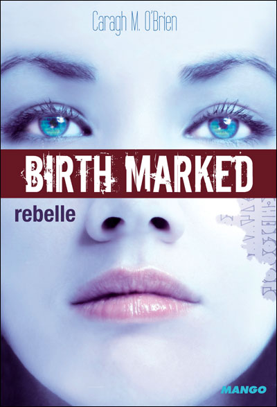 Birth Marked, tome 1 : Rebelle de Caragh M. O'Brien