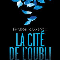 La cité de l'oubli de Sharon Cameron
